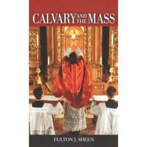 Sheen - Calvary and the Mass