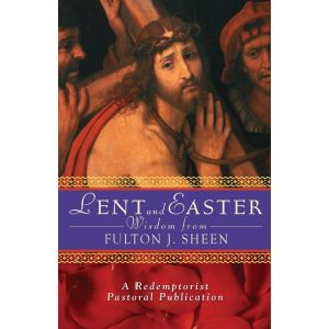 Lent & Easter Wisdom from Fulton J. Sheen