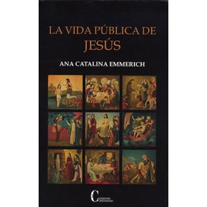 La vida pública de Jesús - Ana Catalina Emmerich