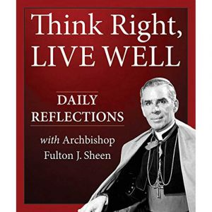 Fulton Sheen: Think Right, Live Well