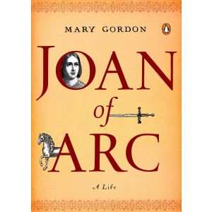 Joan of Arc: A Life - Mary Gordon