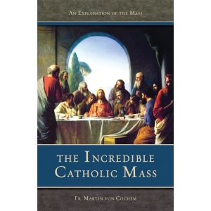 The Incredible Catholic Mass