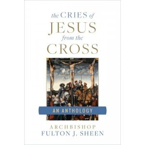The Cries of Jesus from the Cross - Fulton Sheen