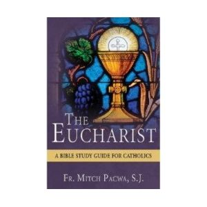 Pacwa - The Eucharist: A Bible Study for Catholics