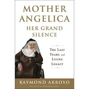 Arroyo - Mother Angelica: Her Grand Silence