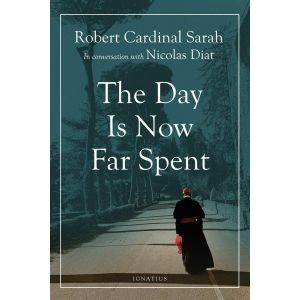 The Day Is Now Far Spent - Cardinal Robert Sarah