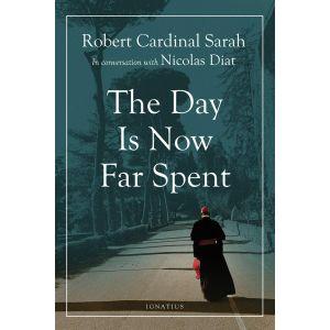 The Day Is Now Far Spent - Cardinal Robert Sarah