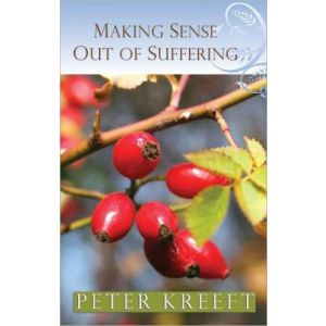 Kreeft - Making Sense Out of Suffering