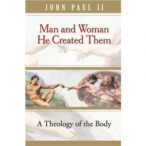 Man and Woman He Created Them - John Paul II