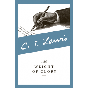 Weight of Glory -- C.S. Lewis