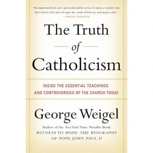 Weigel - The Truth of Catholicism
