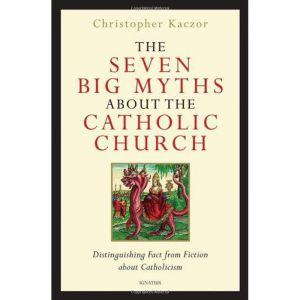 Seven Big Myths About the Catholic Church