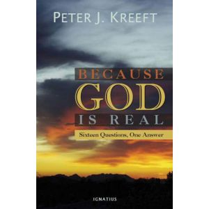 Kreeft - Because God is Real
