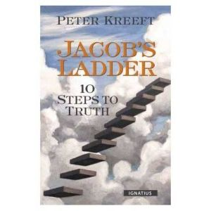 Kreeft - Jacob's Ladder 10 Steps Truth