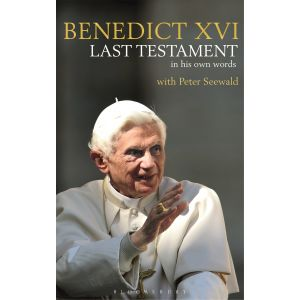 Benedict XVI - Last Testament in His Own Words