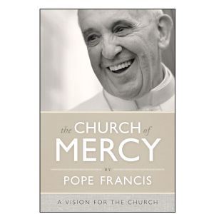The Church of Mercy (Hardcover) - Pope Francis