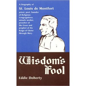 Wisdom's Fool: A Biography of S. Louis de Montfort