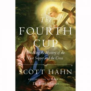 The Fourth Cup: Unveiling the Mystery - Scott Hahn