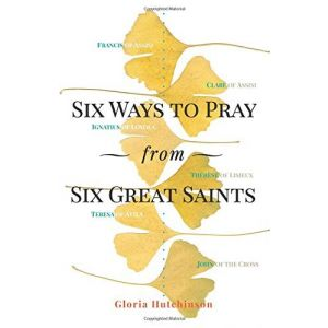 Six Ways to Pray, from Six Great Saints