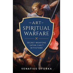 The Art of Spiritual Warfare - Venatius Oforka
