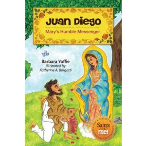 Juan Diego: Mary's Humble Messenger