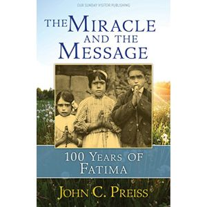 The Miracle and Message: 100 Years of Fatima