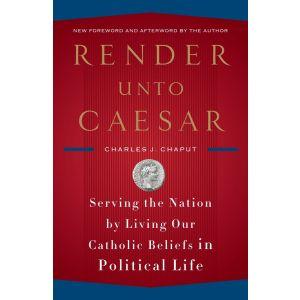 Render Unto Caesar - Archbp. Charles Chaput