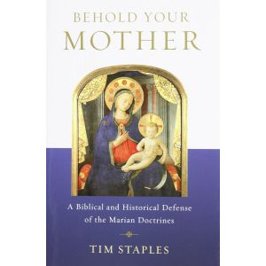 Behold Your Mother - Tim Staples
