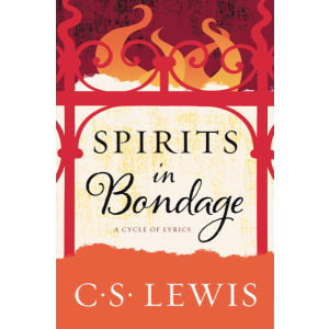 Spirits in Bondage: A Cycle of Lyrics - C.S. Lewis