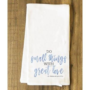 """""""Do Small Things with Great Love"""" Tea Towel"""